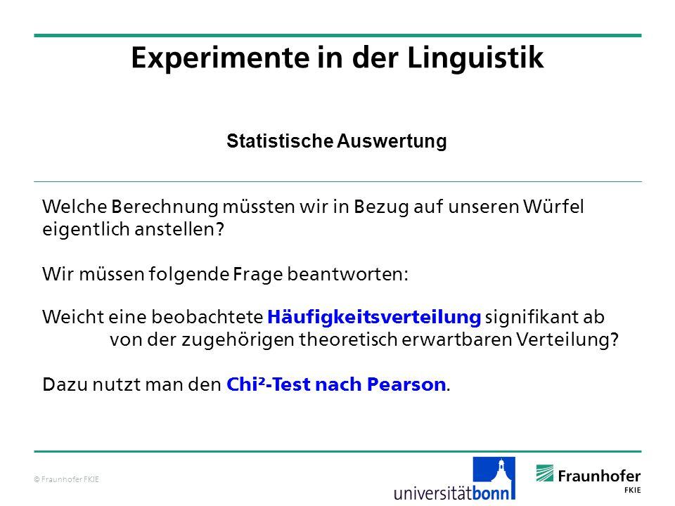© Fraunhofer FKIE Statistische Auswertung Experimente in der Linguistik Welche Berechnung müssten wir in Bezug auf unseren Würfel eigentlich anstellen