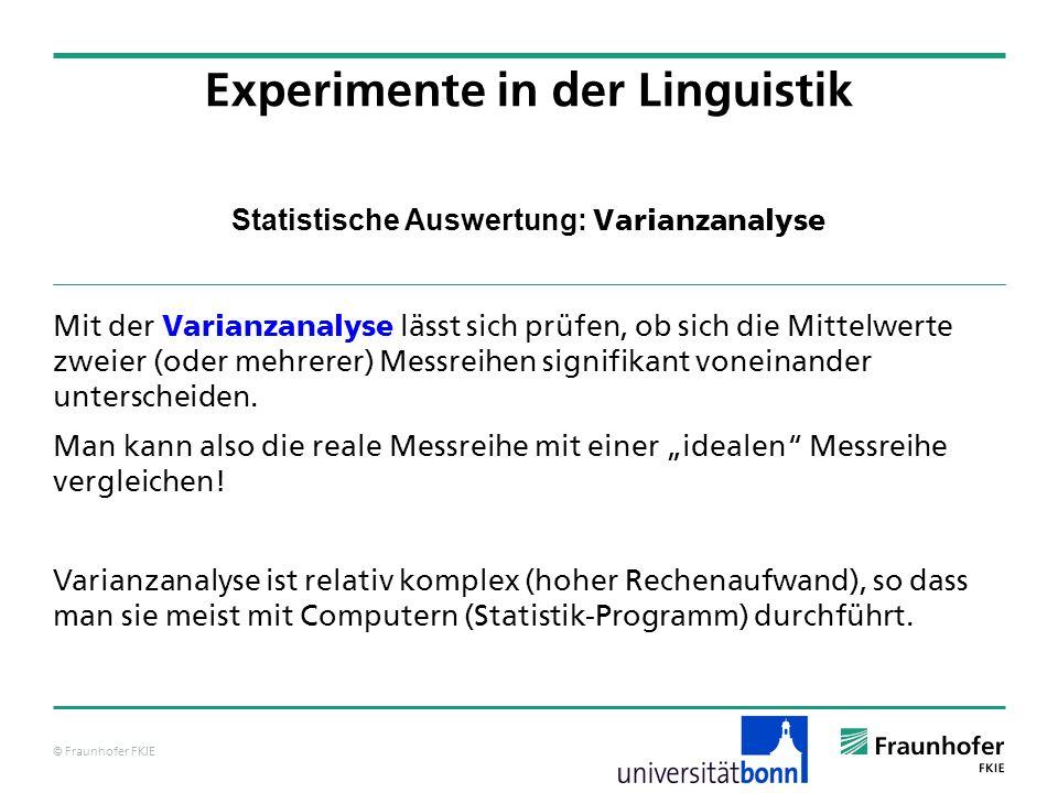© Fraunhofer FKIE Statistische Auswertung: Varianzanalyse Mit der Varianzanalyse lässt sich prüfen, ob sich die Mittelwerte zweier (oder mehrerer) Mes