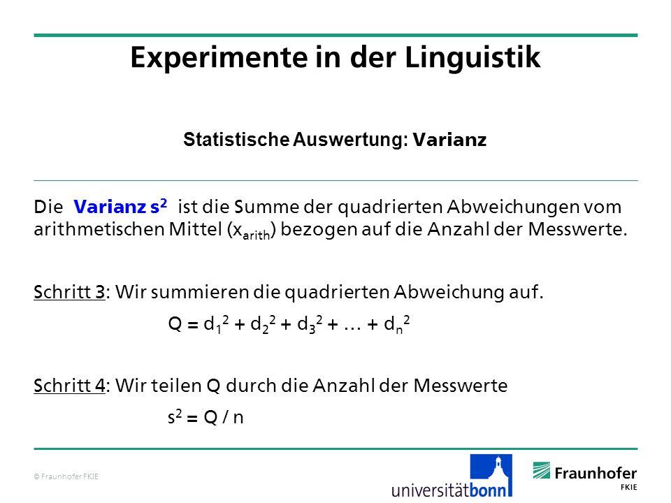 © Fraunhofer FKIE Statistische Auswertung: Varianz Die Varianz s 2 ist die Summe der quadrierten Abweichungen vom arithmetischen Mittel (x arith ) bez