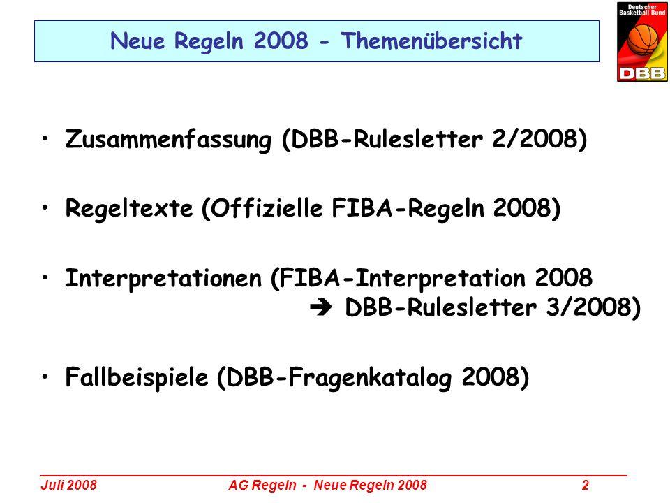 _________________________________________________________________________________ Juli 2008 AG Regeln - Neue Regeln 2008 13 Neue Regeln 2008 - Themenübersicht Zusammenfassung (DBB-Rulesletter 2/2008) Regeltexte (Offizielle FIBA-Regeln 2008) Interpretationen (FIBA-Interpretation 2008 DBB-Rulesletter 3/2008) Fallbeispiele (DBB-Fragenkatalog 2008)