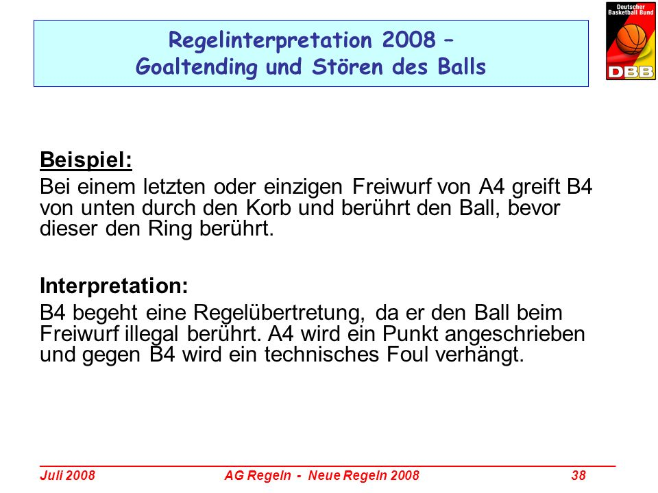 _________________________________________________________________________________ Juli 2008 AG Regeln - Neue Regeln 2008 38 Regelinterpretation 2008 –