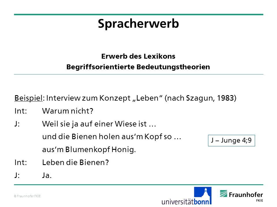© Fraunhofer FKIE Beispiel: Interview zum Konzept Leben (nach Szagun, 1983) Int:Warum nicht? J:Weil sie ja auf einer Wiese ist … und die Bienen holen
