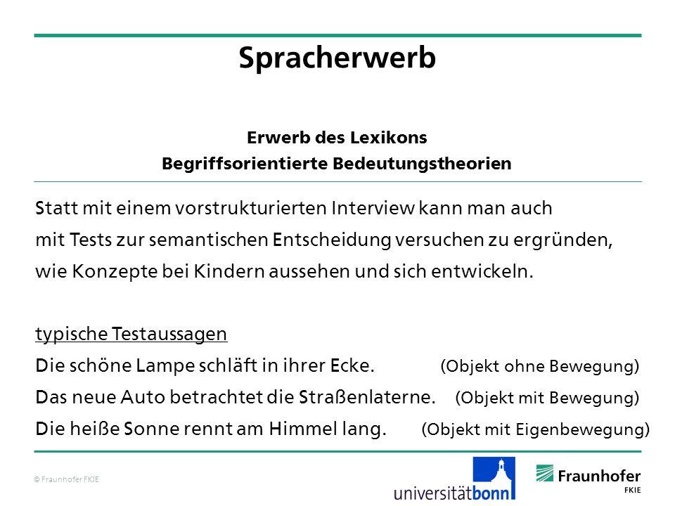 © Fraunhofer FKIE Statt mit einem vorstrukturierten Interview kann man auch mit Tests zur semantischen Entscheidung versuchen zu ergründen, wie Konzep