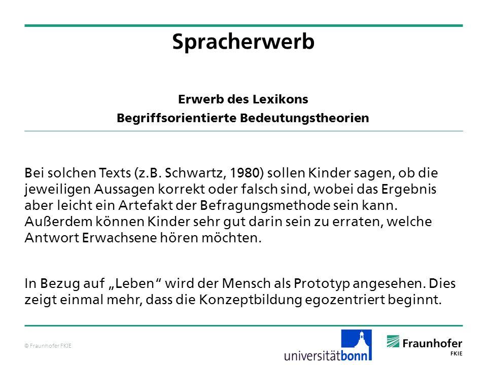 © Fraunhofer FKIE Erwerb des Lexikons Begriffsorientierte Bedeutungstheorien Spracherwerb Bei solchen Texts (z.B. Schwartz, 1980) sollen Kinder sagen,