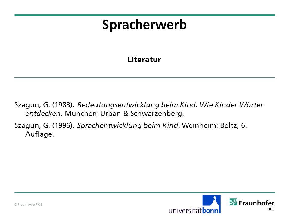 © Fraunhofer FKIE Szagun, G. (1983). Bedeutungsentwicklung beim Kind: Wie Kinder Wörter entdecken. München: Urban & Schwarzenberg. Szagun, G. (1996).