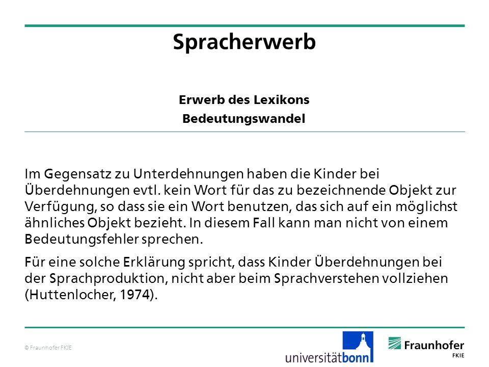 © Fraunhofer FKIE Erwerb des Lexikons Bedeutungswandel Im Gegensatz zu Unterdehnungen haben die Kinder bei Überdehnungen evtl. kein Wort für das zu be