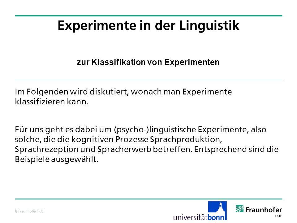 © Fraunhofer FKIE zur Klassifikation von Experimenten Im Folgenden wird diskutiert, wonach man Experimente klassifizieren kann. Für uns geht es dabei