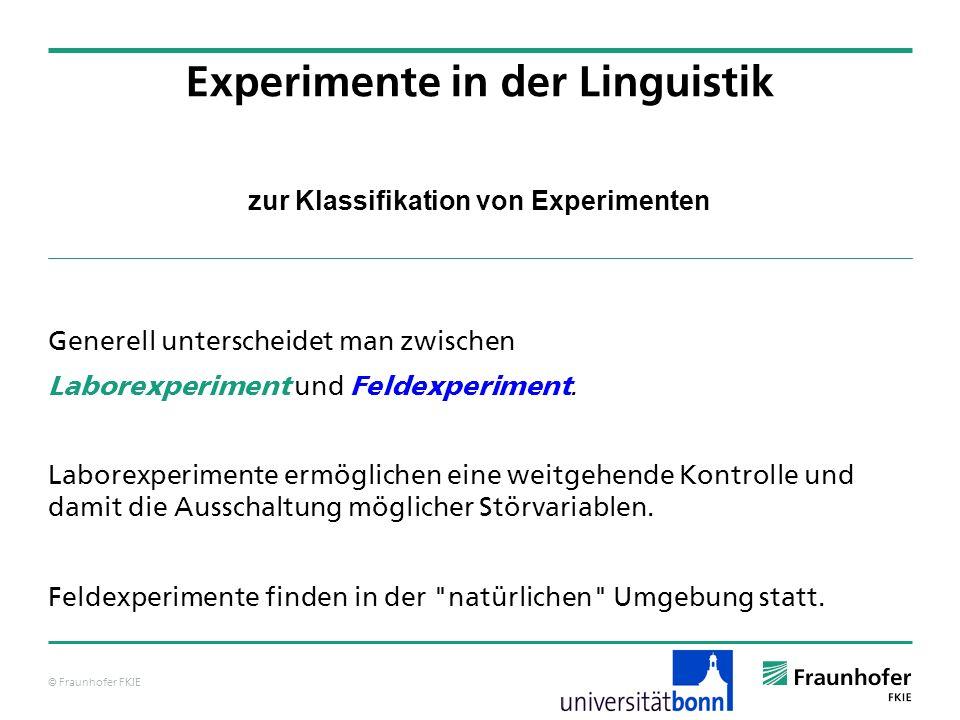 © Fraunhofer FKIE zur Klassifikation von Experimenten Generell unterscheidet man zwischen Laborexperiment und Feldexperiment. Laborexperimente ermögli