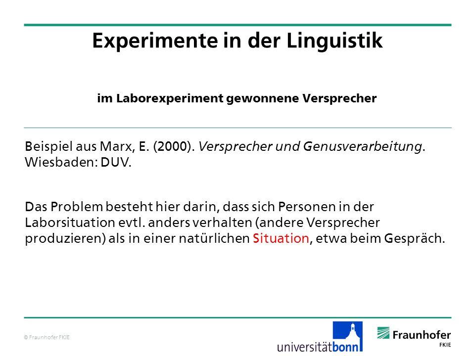 © Fraunhofer FKIE im Laborexperiment gewonnene Versprecher Experimente in der Linguistik Beispiel aus Marx, E. (2000). Versprecher und Genusverarbeitu