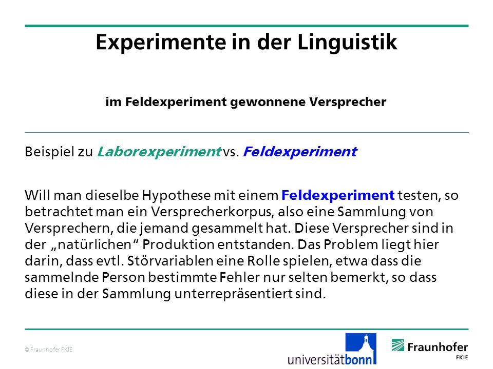 © Fraunhofer FKIE im Feldexperiment gewonnene Versprecher Beispiel zu Laborexperiment vs. Feldexperiment Will man dieselbe Hypothese mit einem Feldexp