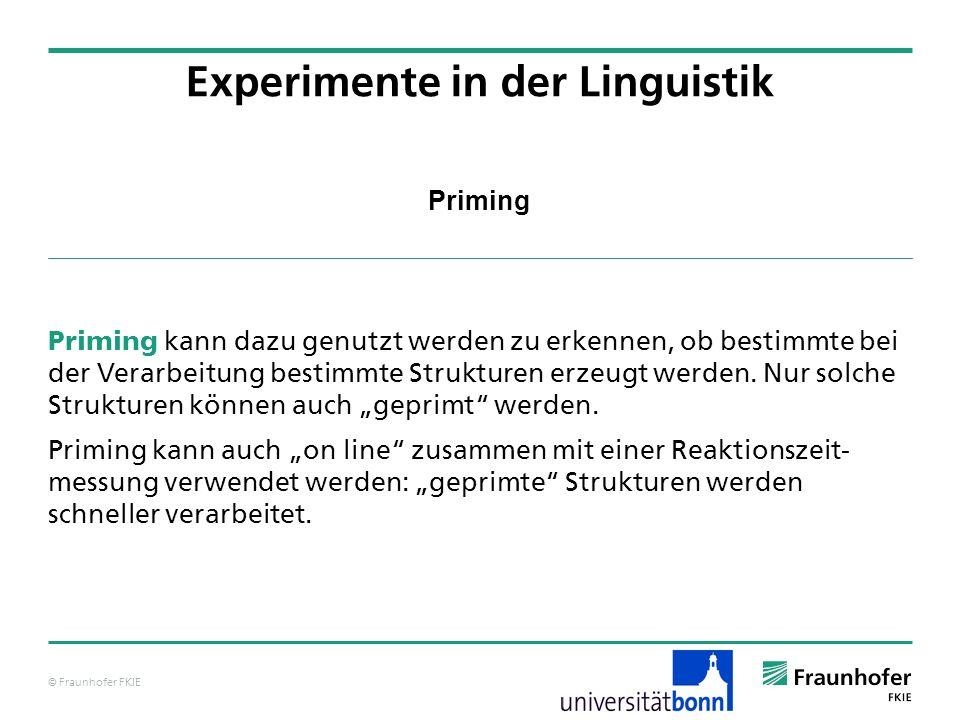 © Fraunhofer FKIE Priming Priming kann dazu genutzt werden zu erkennen, ob bestimmte bei der Verarbeitung bestimmte Strukturen erzeugt werden. Nur sol