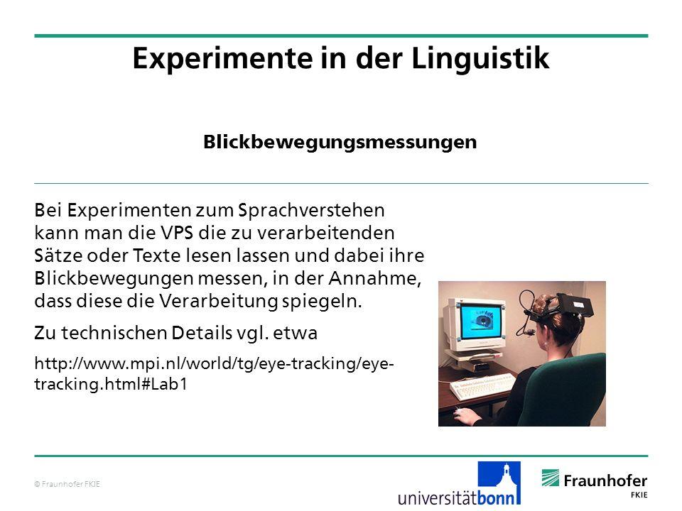 © Fraunhofer FKIE Blickbewegungsmessungen Bei Experimenten zum Sprachverstehen kann man die VPS die zu verarbeitenden Sätze oder Texte lesen lassen und dabei ihre Blickbewegungen messen, in der Annahme, dass diese die Verarbeitung spiegeln.