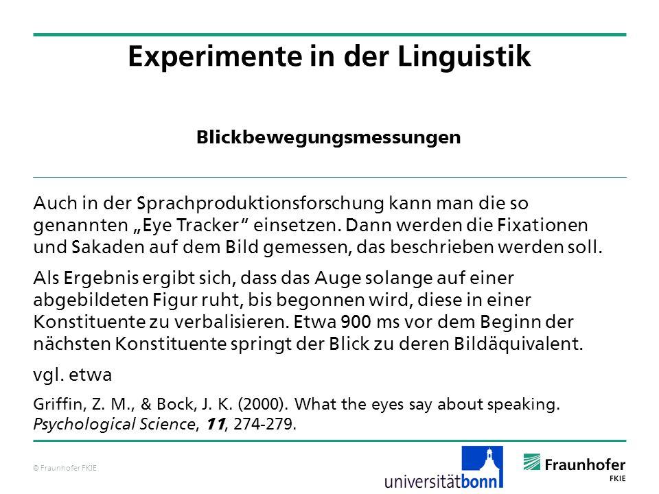 © Fraunhofer FKIE Blickbewegungsmessungen Auch in der Sprachproduktionsforschung kann man die so genannten Eye Tracker einsetzen. Dann werden die Fixa