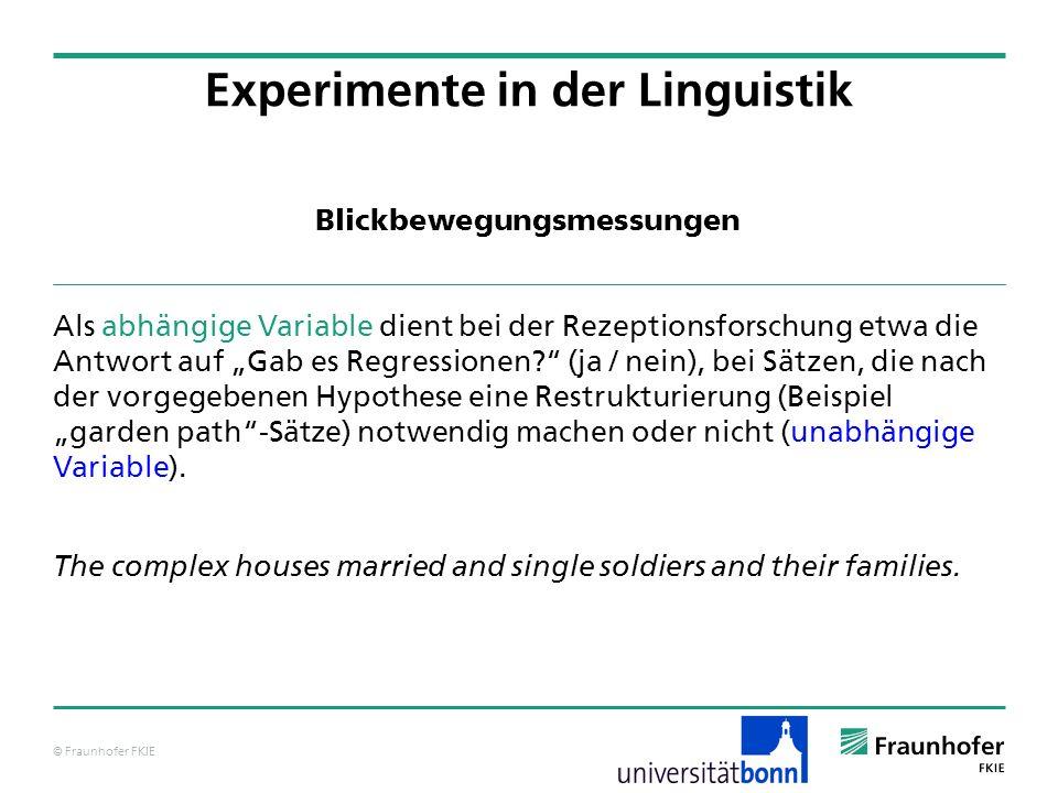 © Fraunhofer FKIE Blickbewegungsmessungen Als abhängige Variable dient bei der Rezeptionsforschung etwa die Antwort auf Gab es Regressionen? (ja / nei
