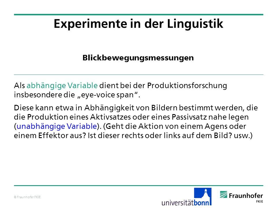 © Fraunhofer FKIE Blickbewegungsmessungen Als abhängige Variable dient bei der Produktionsforschung insbesondere die eye-voice span. Diese kann etwa i