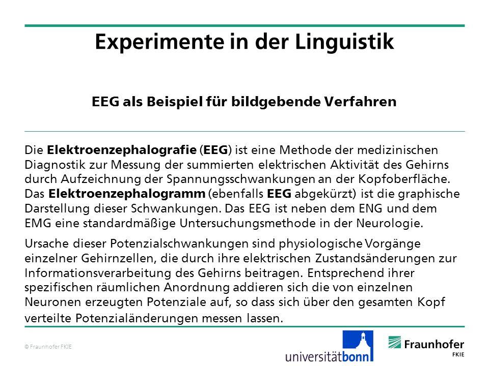 © Fraunhofer FKIE EEG als Beispiel für bildgebende Verfahren Die Elektroenzephalografie ( EEG ) ist eine Methode der medizinischen Diagnostik zur Mess