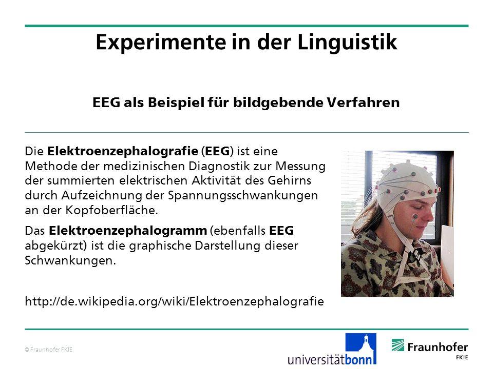 © Fraunhofer FKIE EEG als Beispiel für bildgebende Verfahren Die Elektroenzephalografie ( EEG ) ist eine Methode der medizinischen Diagnostik zur Messung der summierten elektrischen Aktivität des Gehirns durch Aufzeichnung der Spannungsschwankungen an der Kopfoberfläche.