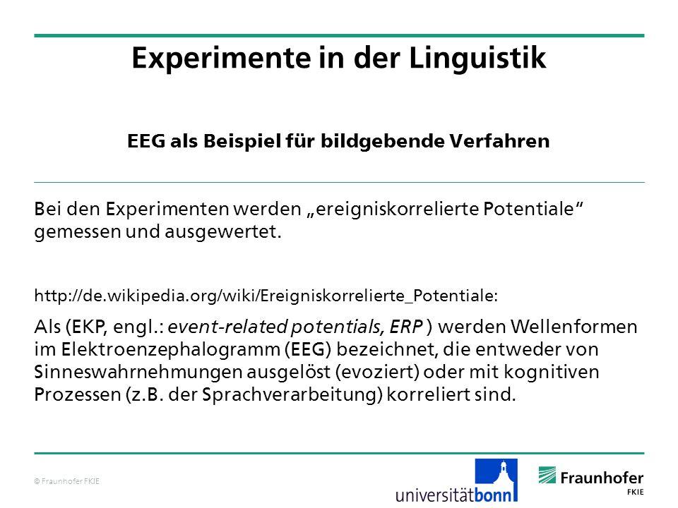 © Fraunhofer FKIE EEG als Beispiel für bildgebende Verfahren Bei den Experimenten werden ereigniskorrelierte Potentiale gemessen und ausgewertet.