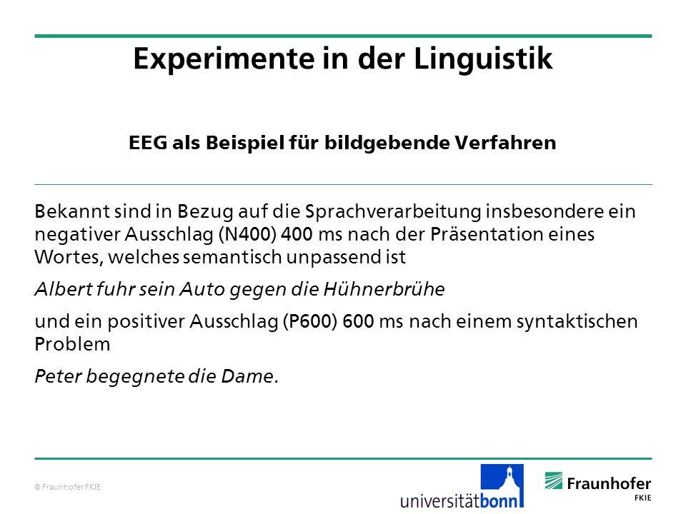 © Fraunhofer FKIE EEG als Beispiel für bildgebende Verfahren Bekannt sind in Bezug auf die Sprachverarbeitung insbesondere ein negativer Ausschlag (N4