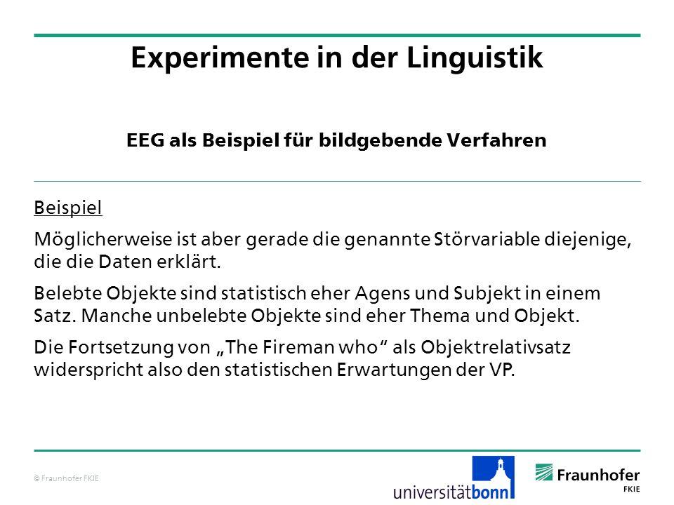 © Fraunhofer FKIE EEG als Beispiel für bildgebende Verfahren Beispiel Möglicherweise ist aber gerade die genannte Störvariable diejenige, die die Daten erklärt.
