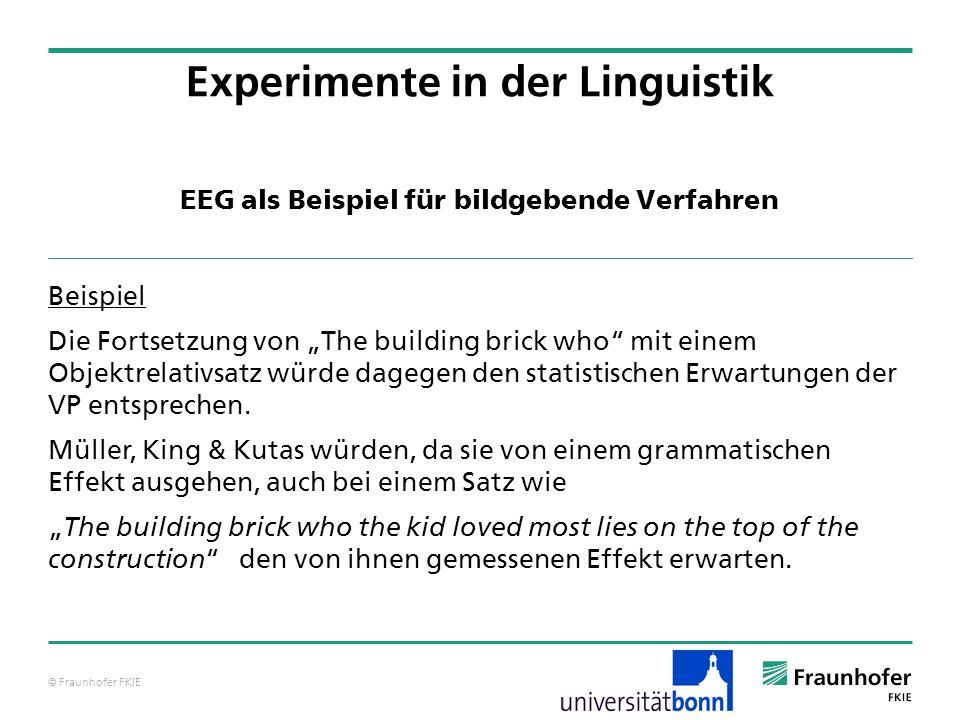 © Fraunhofer FKIE EEG als Beispiel für bildgebende Verfahren Beispiel Die Fortsetzung von The building brick who mit einem Objektrelativsatz würde dagegen den statistischen Erwartungen der VP entsprechen.
