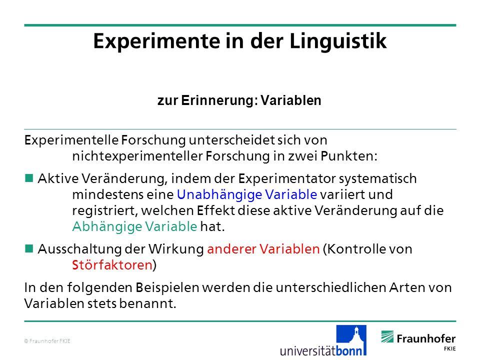 © Fraunhofer FKIE zur Erinnerung: Variablen Experimentelle Forschung unterscheidet sich von nichtexperimenteller Forschung in zwei Punkten: Aktive Ver