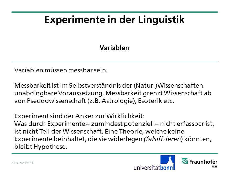 © Fraunhofer FKIE Variablen Experimente in der Linguistik Variablen müssen messbar sein. Messbarkeit ist im Selbstverständnis der (Natur-)Wissenschaft