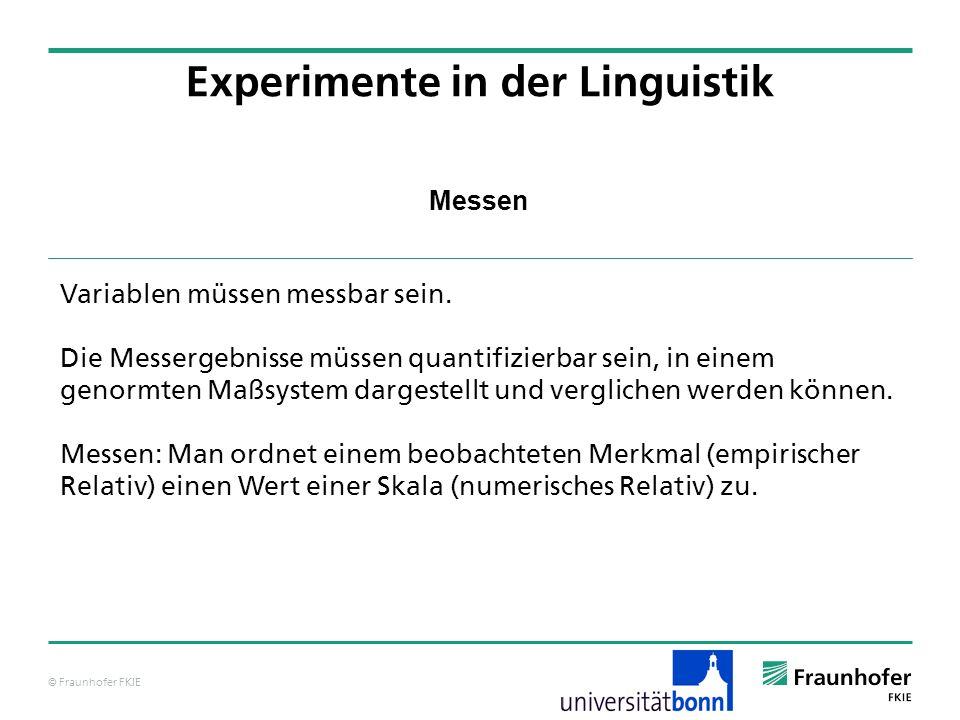© Fraunhofer FKIE Messen Experimente in der Linguistik Variablen müssen messbar sein. Die Messergebnisse müssen quantifizierbar sein, in einem genormt