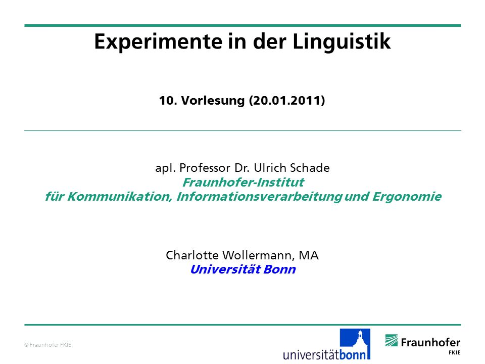 © Fraunhofer FKIE Experimente in der Linguistik apl. Professor Dr. Ulrich Schade Fraunhofer-Institut für Kommunikation, Informationsverarbeitung und E