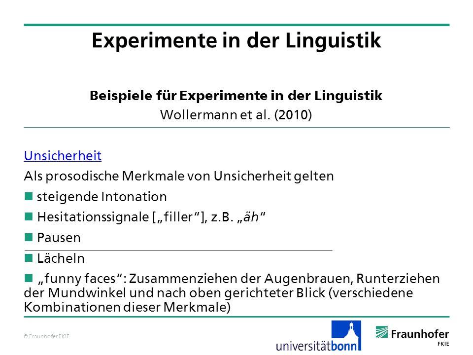 © Fraunhofer FKIE Beispiele für Experimente in der Linguistik Wollermann et al. (2010) Unsicherheit Als prosodische Merkmale von Unsicherheit gelten s