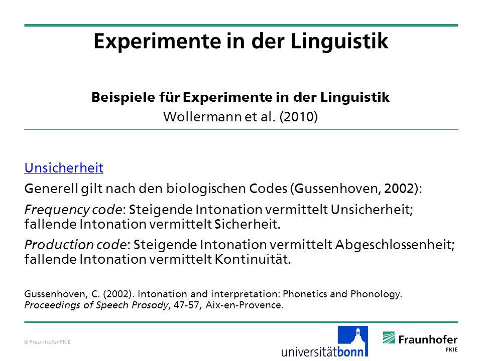 © Fraunhofer FKIE Beispiele für Experimente in der Linguistik Wollermann et al. (2010) Unsicherheit Generell gilt nach den biologischen Codes (Gussenh