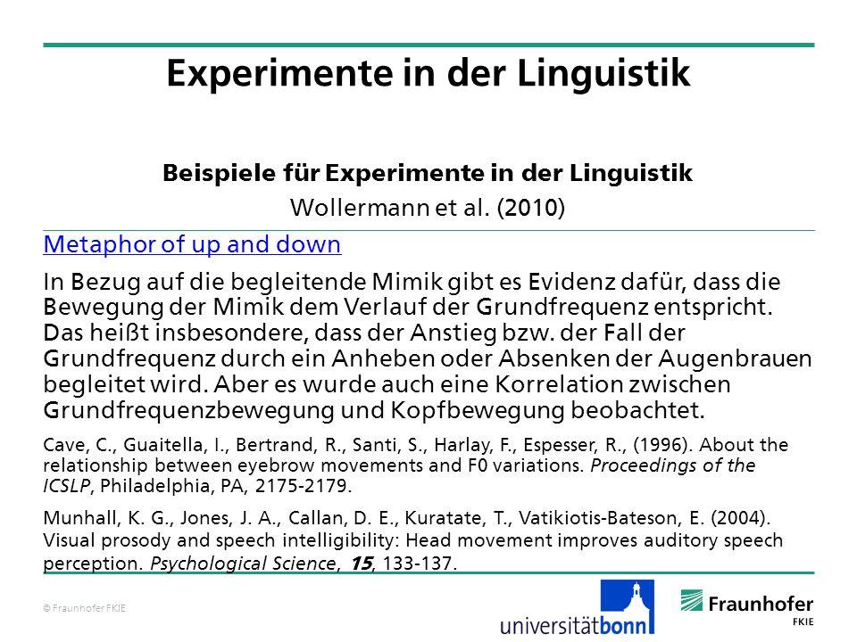 © Fraunhofer FKIE Beispiele für Experimente in der Linguistik Wollermann et al. (2010) Metaphor of up and down In Bezug auf die begleitende Mimik gibt
