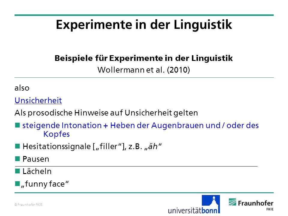© Fraunhofer FKIE Beispiele für Experimente in der Linguistik Wollermann et al. (2010) also Unsicherheit Als prosodische Hinweise auf Unsicherheit gel