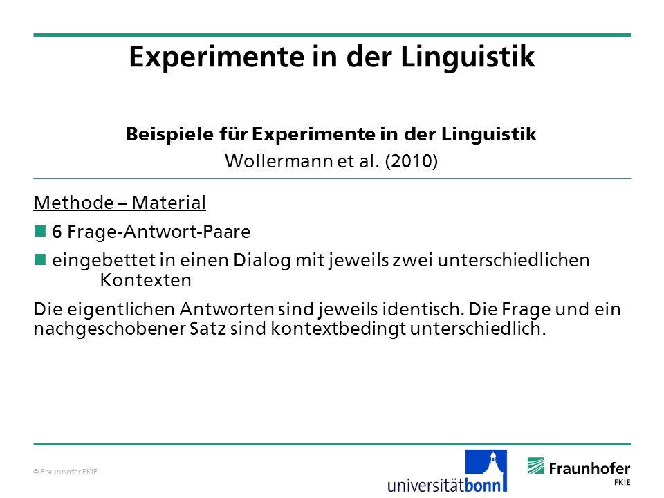 © Fraunhofer FKIE Beispiele für Experimente in der Linguistik Wollermann et al. (2010) Methode – Material 6 Frage-Antwort-Paare eingebettet in einen D