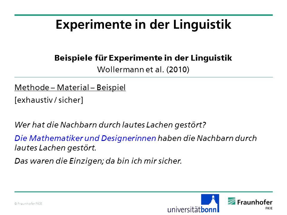 © Fraunhofer FKIE Beispiele für Experimente in der Linguistik Wollermann et al. (2010) Methode – Material – Beispiel [exhaustiv / sicher] Wer hat die