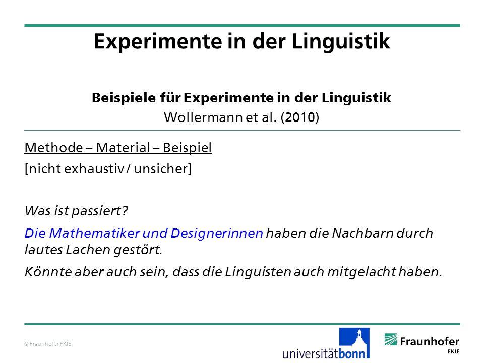 © Fraunhofer FKIE Beispiele für Experimente in der Linguistik Wollermann et al. (2010) Methode – Material – Beispiel [nicht exhaustiv / unsicher] Was