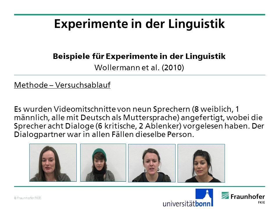 © Fraunhofer FKIE Beispiele für Experimente in der Linguistik Wollermann et al. (2010) Methode – Versuchsablauf Es wurden Videomitschnitte von neun Sp