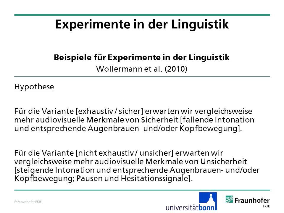 © Fraunhofer FKIE Beispiele für Experimente in der Linguistik Wollermann et al. (2010) Hypothese Für die Variante [exhaustiv / sicher] erwarten wir ve