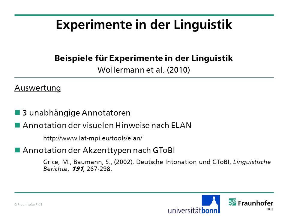 © Fraunhofer FKIE Beispiele für Experimente in der Linguistik Wollermann et al. (2010) Auswertung 3 unabhängige Annotatoren Annotation der visuelen Hi