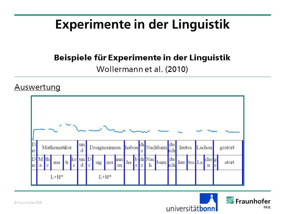 © Fraunhofer FKIE Beispiele für Experimente in der Linguistik Wollermann et al. (2010) Auswertung Experimente in der Linguistik