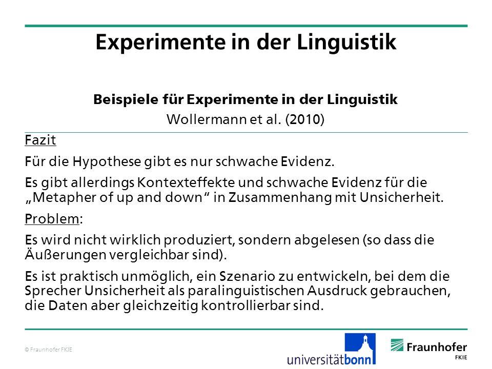 © Fraunhofer FKIE Beispiele für Experimente in der Linguistik Wollermann et al. (2010) Fazit Für die Hypothese gibt es nur schwache Evidenz. Es gibt a