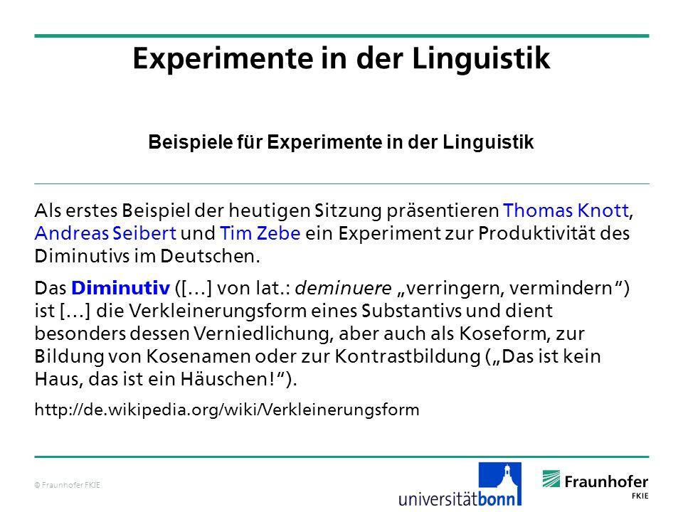 © Fraunhofer FKIE Beispiele für Experimente in der Linguistik Als erstes Beispiel der heutigen Sitzung präsentieren Thomas Knott, Andreas Seibert und