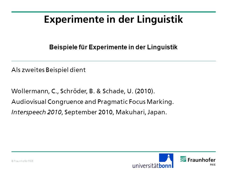 © Fraunhofer FKIE Beispiele für Experimente in der Linguistik Als zweites Beispiel dient Wollermann, C., Schröder, B. & Schade, U. (2010). Audiovisual