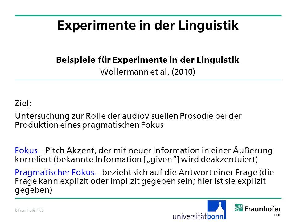 © Fraunhofer FKIE Beispiele für Experimente in der Linguistik Wollermann et al. (2010) Ziel: Untersuchung zur Rolle der audiovisuellen Prosodie bei de