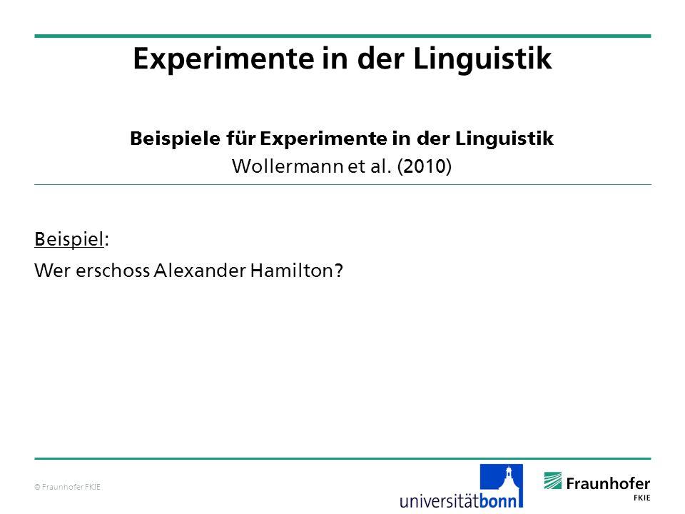 © Fraunhofer FKIE Beispiele für Experimente in der Linguistik Wollermann et al. (2010) Beispiel: Wer erschoss Alexander Hamilton? Experimente in der L