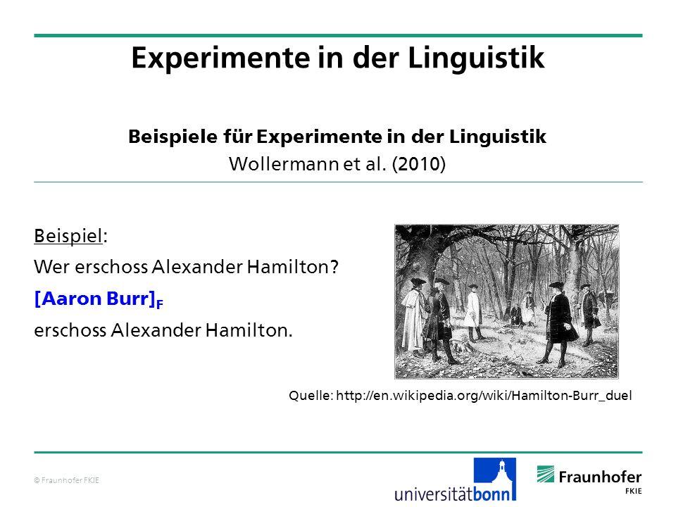 © Fraunhofer FKIE Beispiele für Experimente in der Linguistik Wollermann et al. (2010) Beispiel: Wer erschoss Alexander Hamilton? [Aaron Burr] F ersch
