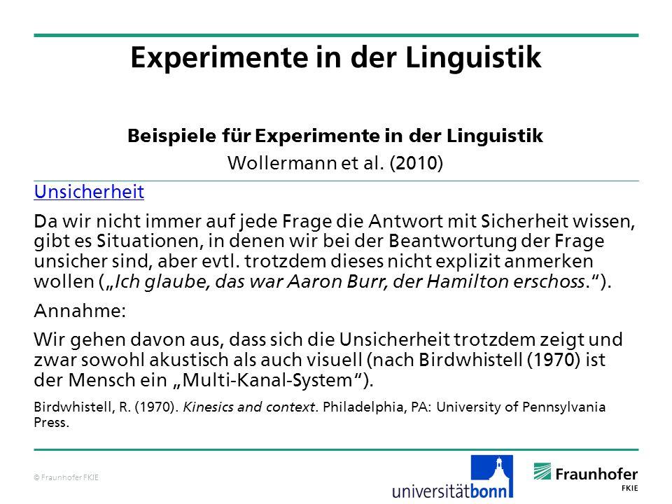 © Fraunhofer FKIE Beispiele für Experimente in der Linguistik Wollermann et al. (2010) Unsicherheit Da wir nicht immer auf jede Frage die Antwort mit