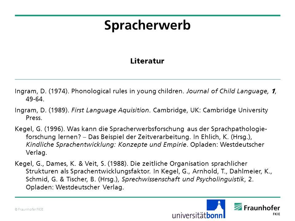 © Fraunhofer FKIE Ingram, D. (1974). Phonological rules in young children. Journal of Child Language, 1, 49-64. Ingram, D. (1989). First Language Aqui