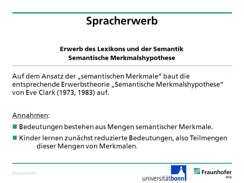 © Fraunhofer FKIE Erwerb des Lexikons und der Semantik Semantische Merkmalshypothese Spracherwerb Auf dem Ansatz der semantischen Merkmale baut die en