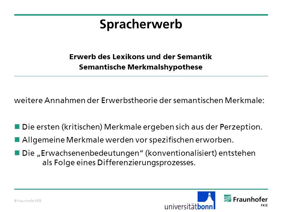 © Fraunhofer FKIE Spracherwerb weitere Annahmen der Erwerbstheorie der semantischen Merkmale: Die ersten (kritischen) Merkmale ergeben sich aus der Pe